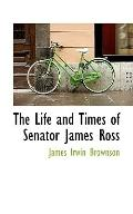 The Life and Times of Senator James Ross