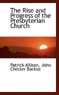 The Rise and Progress of the Presbyterian Church
