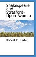 Shakespeare and Stratford-Upon-Avon, a