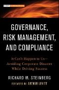 Governance, Risk Management, and Compliance : It Can't Happen to Us--Avoiding Corporate Disa...
