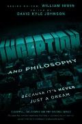 Inception and Philosophy : Because It's Never Just a Dream