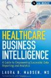 Healthcare Business Intelligence : A Guide to Empowering Successful Data Reporting and Analy...