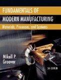 Fundamentals of Modern Manufacturing : Materials, Processes, and Systems