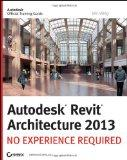 Autodesk Revit Architecture 2013 : No Experience Required