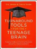 Turnaround Tools for the Teenage Brain: Helping Underperforming Students Become Lifelong Lea...