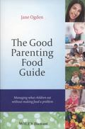 Good Parenting Food Guide : Managing What Children Eat Without Making Food a Problem