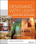 Designing with Light : The Art, Science and Practice of Architectural Lighting Design