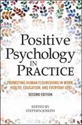 Positive Psychology in Practice : Promoting Human Flourishing in Work, Health, Education, an...