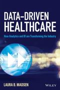 Data-Driven Healthcare : How Analytics and BI Are Transforming the Industry