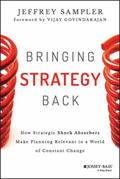 Bringing Strategy Back : How Strategic Shock Absorbers Make Planning Relevant in a World of ...