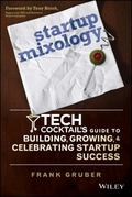 Startup Mixology : Tech Cocktail's Guide to Building, Growing, and Celebrating Startup Success