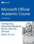 70-412 Configuring Advanced Windows Server 2012 Services R2 Lab Manual (Microsoft Official A...