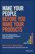 Make Your People Before You Make Your Products : Using Talent Management to Gain Competitive...