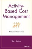Activity-Based Cost Management: An Executive's Guide (Wiley Cost Management Series)