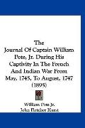 The Journal Of Captain William Pote, Jr. During His Captivity In The French And Indian War F...