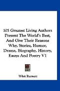 105 Greatest Living Authors Present The World's Best, And Give Their Reasons Why, Stories, H...
