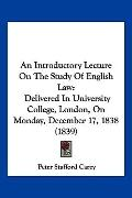 An Introductory Lecture On The Study Of English Law: Delivered In University College, London...