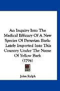An Inquiry Into The Medical Efficacy Of A New Species Of Peruvian Bark: Lately Imported Into...