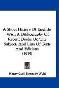 A Short History Of English: With A Bibliography Of Recent Books On The Subject, And Lists Of...