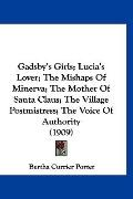 Gadsby's Girls; Lucia's Lover; The Mishaps Of Minerva; The Mother Of Santa Claus; The Villag...
