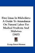 First Lines In Midwifery: A Guide To Attendance On Natural Labor For Medical Students And Mi...