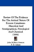 Review Of The Evidence For The Animal Nature Of Eozoon Canadense: Historical And Stratigraph...