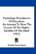 Psychologic Foundations Of Education: An Attempt To Show The Genesis Of The Higher Faculties...
