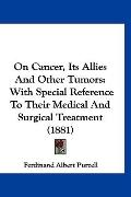 On Cancer, Its Allies And Other Tumors: With Special Reference To Their Medical And Surgical...
