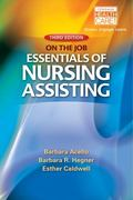 Nursing Assistant: A Nursing Process Approach - On the Job: Essentials of Nursing Assisting