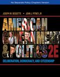 American Government and Politics : Deliberation, Democracy, and Citizenship - No Separate Po...