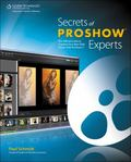 Secrets of ProShow Experts : The Official Guide to Creating Your Best Slide Shows with ProSh...