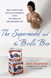 Supermodel and the Brillo Box : Back Stories and Peculiar Economics from the World of Contem...