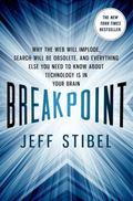 Breakpoint : Why the Web Will Implode, Search Will Be Obsolete, and Everything Else You Need...