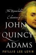 Remarkable Education of John Quincy Adams