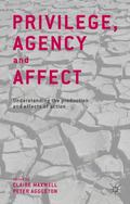 Privilege, Agency and Affect : Understanding the Production and Effects of Action