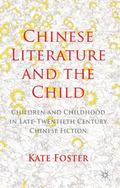 Chinese Literature and the Child : Children and Childhood in Late-Twentieth Century Chinese ...