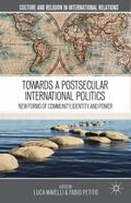 Towards a Postsecular International Politics : New Forms of Community, Identity, and Power