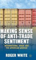 Making Sense of Anti-Trade Sentiment : International Trade and the American Worker