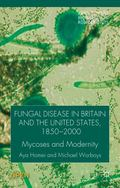 Fungal Disease in Britain and the United States 1850-2000 : Mycoses and Modernity