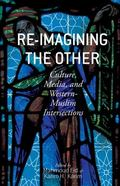 Re-Imagining the Other : Culture, Media, and Western-Muslim Intersections