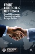 Front Line Public Diplomacy : How US Embassies Communicate with Foreign Publics
