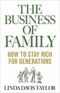 Business of Family : How to Stay Rich for Generations