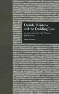 Derrida, Kristeva, and the Dividing Line : An Articulation of Two Theories of Difference