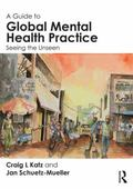 Guide to Global Mental Health Practice : Seeing the Unseen