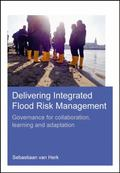 Delivering Integrated Flood Risk Management : Governance for Collaboration, Learning and Ada...