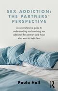 Sex Addiction: the Partners' Perspective : A Comprehensive Guide to Understanding and Surviv...