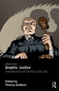 Graphic Justice : Intersections of Comics and Law