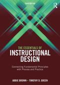 Essentials of Instructional Design : Connecting Fundamental Principles with Process and Prac...