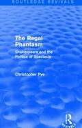 Regal Phantasm (Routledge Revivals) : Shakespeare and the Politics of Spectacle