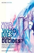 Who Lives, Who Dies, Who Decides? : Abortion, Neonatal Care, Assisted Dying, and Capital Pun...